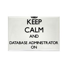 Keep Calm and Database Administrator ON Magnets