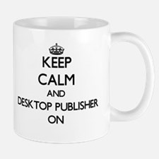 Keep Calm and Desktop Publisher ON Mugs