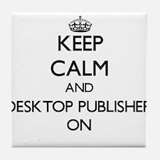 Keep Calm and Desktop Publisher ON Tile Coaster