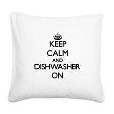 Keep Calm and Dishwasher ON Square Canvas Pillow