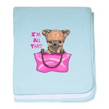 CHIHUAHUA IM ALL THAT baby blanket