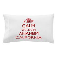 Keep calm we live in Anaheim Californi Pillow Case