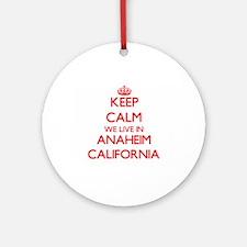 Keep calm we live in Anaheim Cali Ornament (Round)