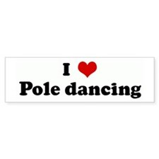 I Love Pole dancing Bumper Bumper Sticker