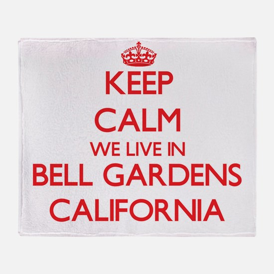 Keep calm we live in Bell Gardens Ca Throw Blanket