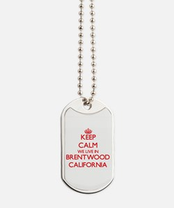 Keep calm we live in Brentwood California Dog Tags