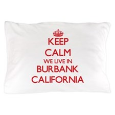 Keep calm we live in Burbank Californi Pillow Case