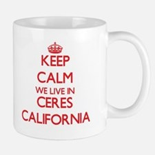 Keep calm we live in Ceres California Mugs