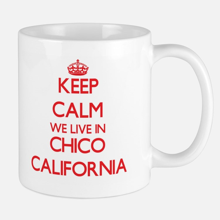 Keep calm we live in Chico California Mugs