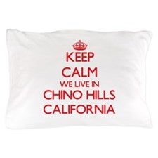 Keep calm we live in Chino Hills Calif Pillow Case