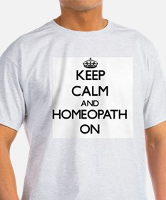 Keep Calm and Homeopath ON T-Shirt