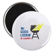 MR GOOD LOOKIN IS COOKIN Magnets