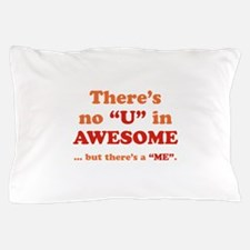 There's No U In AWESOME Pillow Case