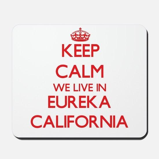 Keep calm we live in Eureka California Mousepad