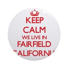 Keep calm we live in Fairfield Ca Ornament (Round)