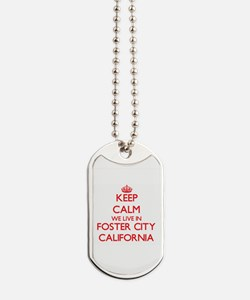 Keep calm we live in Foster City Californ Dog Tags