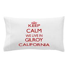 Keep calm we live in Gilroy California Pillow Case