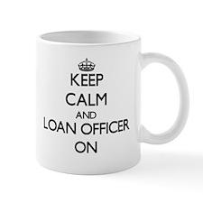 Keep Calm and Loan Officer ON Mugs
