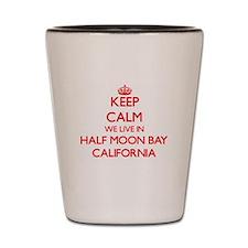 Keep calm we live in Half Moon Bay Cali Shot Glass