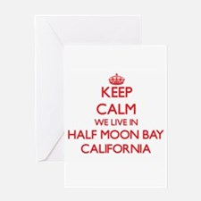 Keep calm we live in Half Moon Bay Greeting Cards