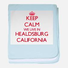 Keep calm we live in Healdsburg Calif baby blanket