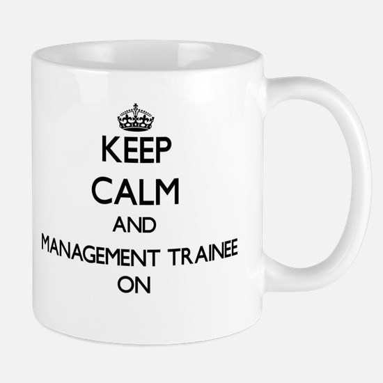 Keep Calm and Management Trainee ON Mugs