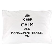 Keep Calm and Management Trainee ON Pillow Case