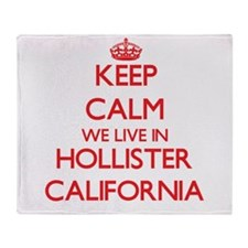 Keep calm we live in Hollister Calif Throw Blanket