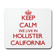 Keep calm we live in Hollister Californi Mousepad