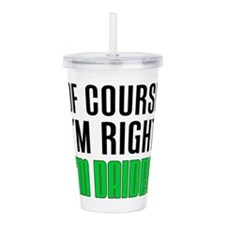 I'm Right Daideo Drinkware Acrylic Double-wall Tum