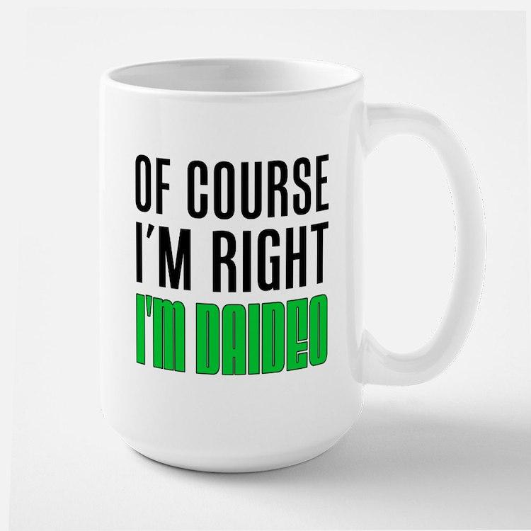 I'm Right Daideo Drinkware Mugs