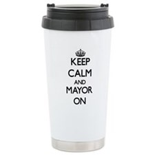 Keep Calm and Mayor ON Travel Mug