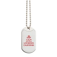 Keep calm we live in Los Banos California Dog Tags