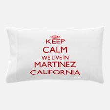 Keep calm we live in Martinez Californ Pillow Case