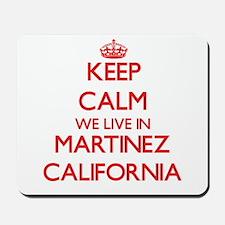 Keep calm we live in Martinez California Mousepad