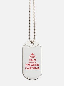 Keep calm we live in Maywood California Dog Tags