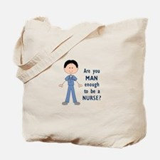MAN ENOUGH TO BE A NURSE Tote Bag