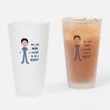 MAN ENOUGH TO BE A NURSE Drinking Glass