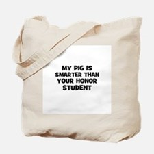 my pig is smarter than your h Tote Bag