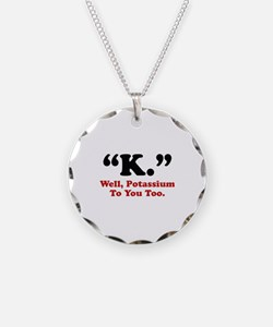 Potassium To You Too Necklace