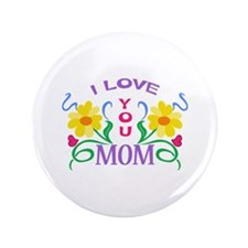 "I LOVE YOU MOM 3.5"" Button"