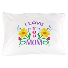 I LOVE YOU MOM Pillow Case