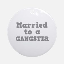 Married to a Gangster Ornament (Round)