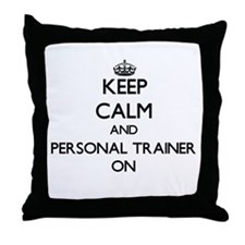 Keep Calm and Personal Trainer ON Throw Pillow