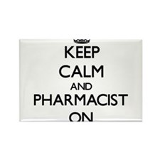 Keep Calm and Pharmacist ON Magnets