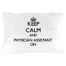 Keep Calm and Physician Assistant ON Pillow Case