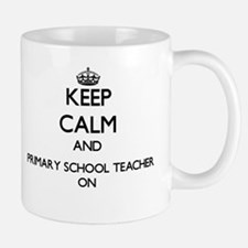 Keep Calm and Primary School Teacher ON Mugs