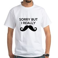 Sorry But I Really Mustache T-Shirt