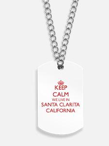 Keep calm we live in Santa Clarita Califo Dog Tags