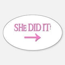 SHE DID IT! (right) Oval Decal
